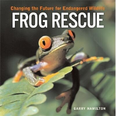 Frog Rescue: Changing the Future for Endangered Wildlife als Buch