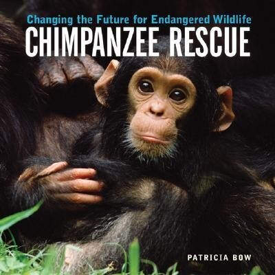 Chimpanzee Rescue: Changing the Future for Endangered Wildlife als Buch