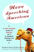 Here Speeching American: A Very Strange Guide to English as It Is Garbled Around the World