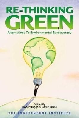 Re-Thinking Green: Alternatives to Environmental Bureaucracy als Taschenbuch