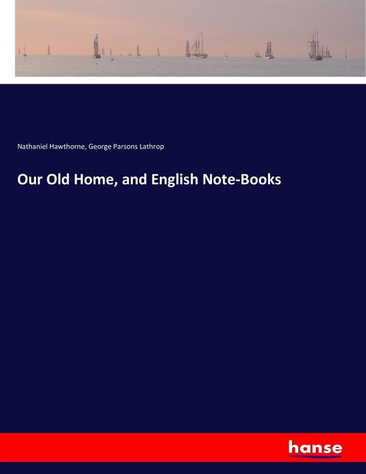 Our Old Home, and English Note-Books als Buch v...