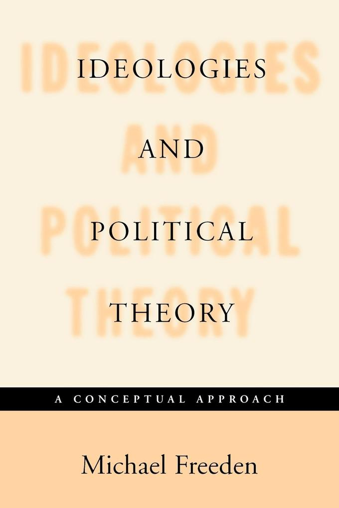 Ideologies and Political Theory: A Conceptual Approach als Buch