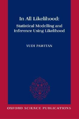 In All Likelihood: Statistical Modelling and Inference Using Likelihood als Buch