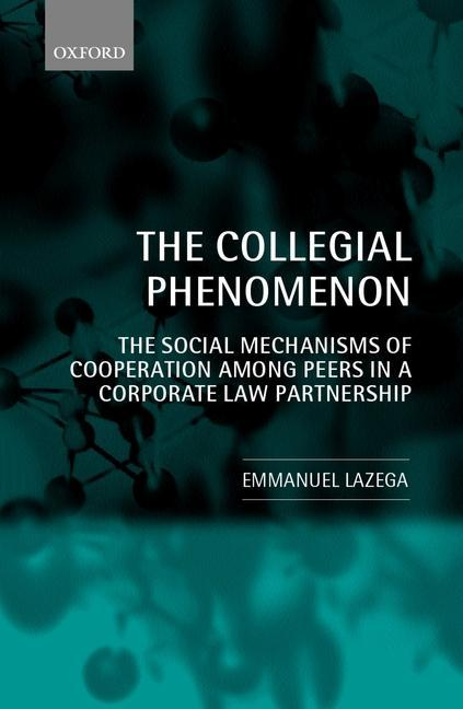 The Collegial Phenomenon: The Social Mechanisms of Cooperation Among Peers in a Corporate Law Partnership als Buch