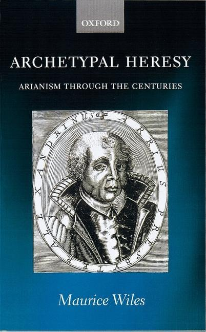 Archetypal Heresy: Arianism Through the Centuries als Buch