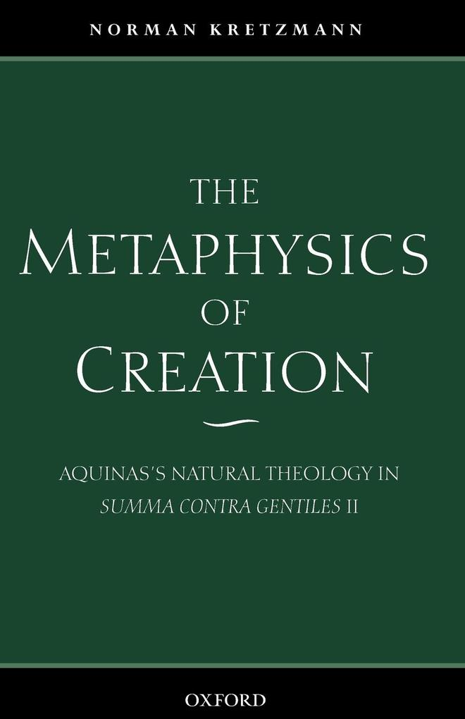 The Metaphysics of Creation: Aquinas's Natural Theology in Summa Contra Gentiles II als Buch