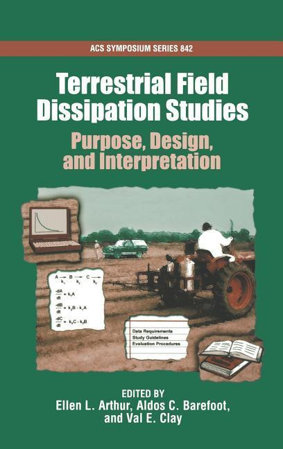 Terrestrial Field Dissipation Studies: Purpose, Design, and Interpretation Acsss 842 als Buch