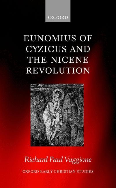 Eunomius of Cyzicus and the Nicene Revolution als Buch