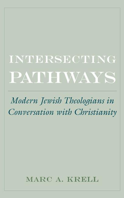 Intersecting Pathways: Modern Jewish Theologians in Conversation with Christianity als Buch