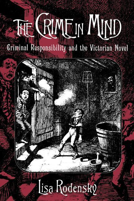 The Crime in Mind: Criminal Responsibility and the Victorian Novel als Buch