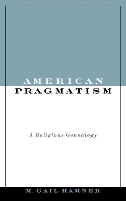 American Pragmatism: A Religious Genealogy als Buch