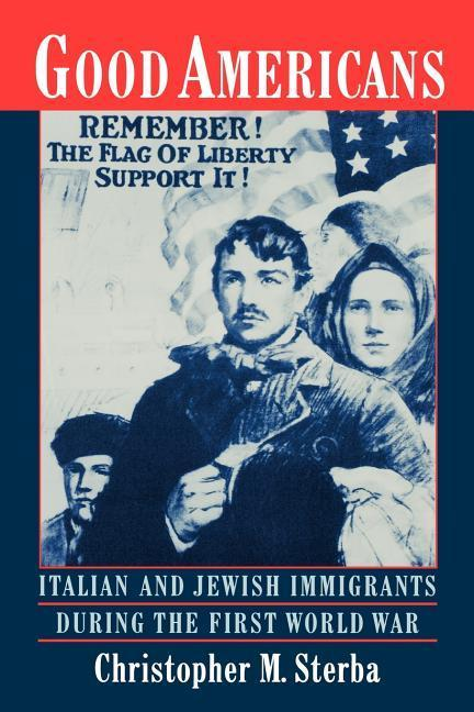 Good Americans: Italian and Jewish Immigrants During the First World War als Buch