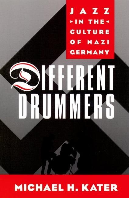 Different Drummers: Jazz in the Culture of Nazi Germany als Buch