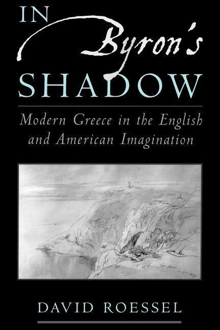 In Byron's Shadow: Modern Greece in the English and American Imagination als Buch