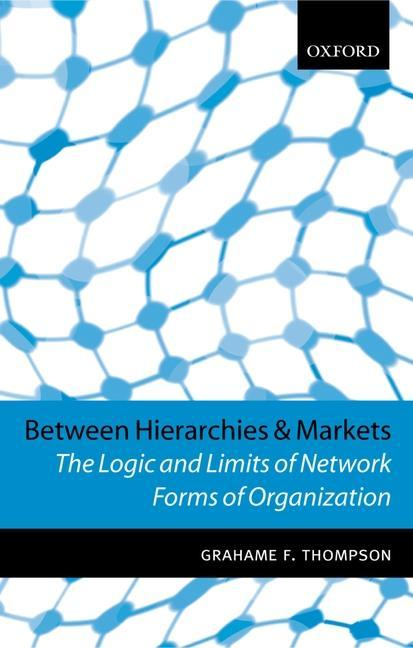 Between Hierarchies and Markets: The Logic and Limits of Network Forms of Organization als Buch