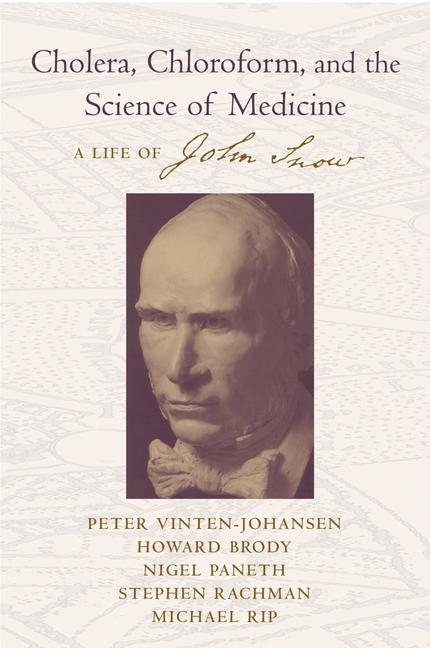 Cholera, Chloroform, and the Science of Medicine: A Life of John Snow als Buch