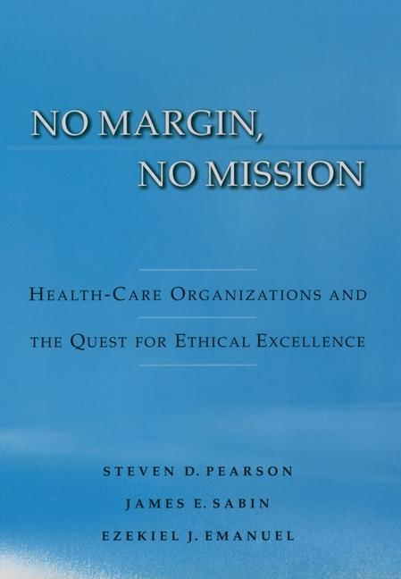 No Margin, No Mission: Health Care Organizations and the Quest for Ethical Excellence als Buch