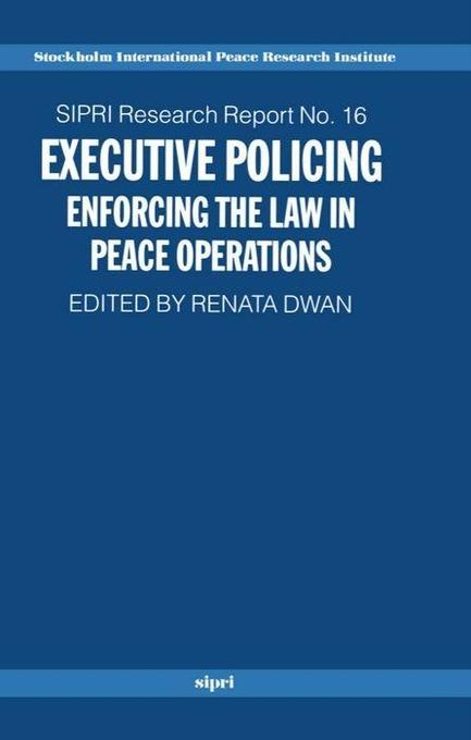 Executive Policing: Enforcing the Law in Peace Operations als Buch