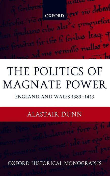 The Politics of Magnate Power: England and Wales 1389-1413 als Buch