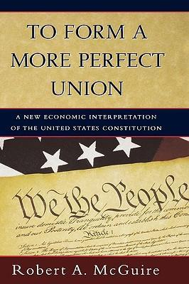 To Form a More Perfect Union: A New Economic Interpretation of the United States Constitution als Buch