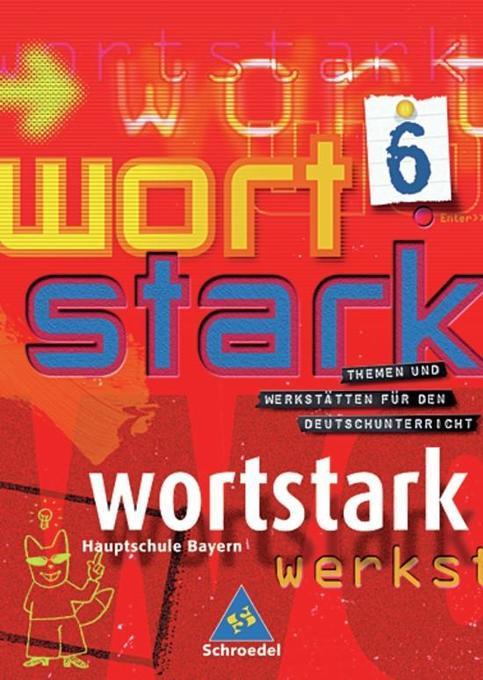 Wortstark. SprachLeseBuch 6. Neubearbeitung. Rechtschreibung 2006 als Buch