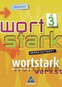 Wortstark 3 / Werkstattheft für Klasse 7/ Erweiterte Ausgabe /Rechtschreibung 2006/ Baden-Württemberg / Realschule