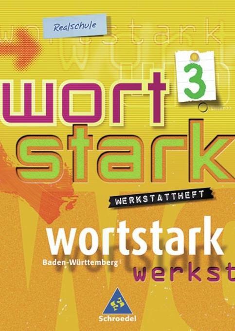 Wortstark 3 / Werkstattheft für Klasse 7/ Erweiterte Ausgabe /Rechtschreibung 2006/ Baden-Württemberg / Realschule als Buch
