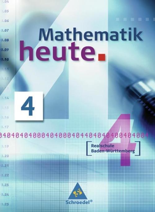 Mathematik heute 4. Ausgabe 2004. Schülerband. Baden-Württemberg. Realschule als Buch