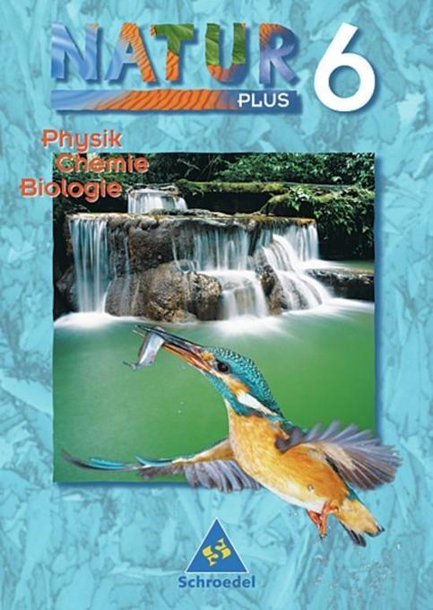 Natur plus 6. Neubearbeitung. Schülerband. Physik, Chemie, Biologie. Bayern. Hauptschule als Buch