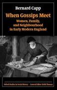 When Gossips Meet: Women, Family, and Neighbourhood in Early Modern England