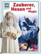Was ist Was. Zauberer, Hexen und Magie