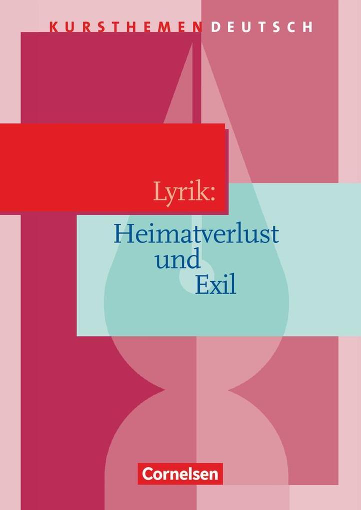 Kursthemen Deutsch. Lyrik: Heimatverlust und Exil.. Schülerbuch als Buch