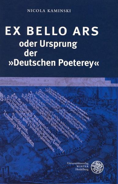 EX BELLO ARS oder Ursprung der »Deutschen Poeterey« als Buch