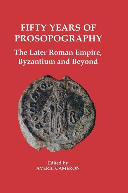 Fifty Years of Prosopography: The Later Roman Empire, Byzantium and Beyond als Buch