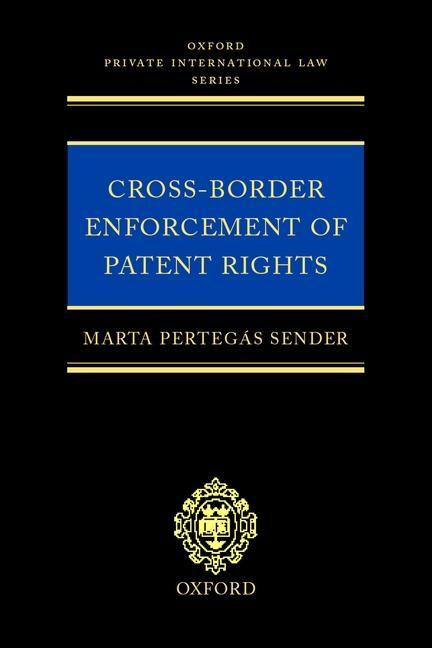 Cross-Border Enforcement of Patent Rights: An Analysis of the Interface Between Intellectual Property and Private International Law als Buch