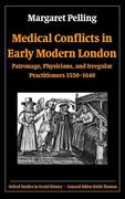 Medical Conflicts in Early Modern London: Patronage, Physicians, and Irregular Practitioners, 1550-1640