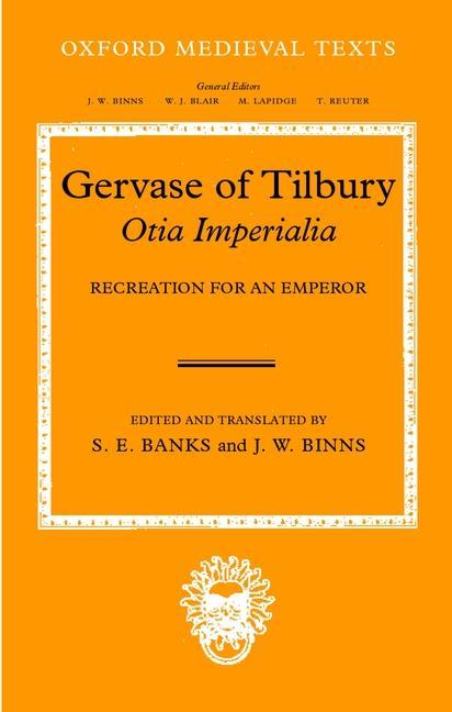 Gervaise of Tilbury: Otia Imperialia: Recreation for an Emperor als Buch