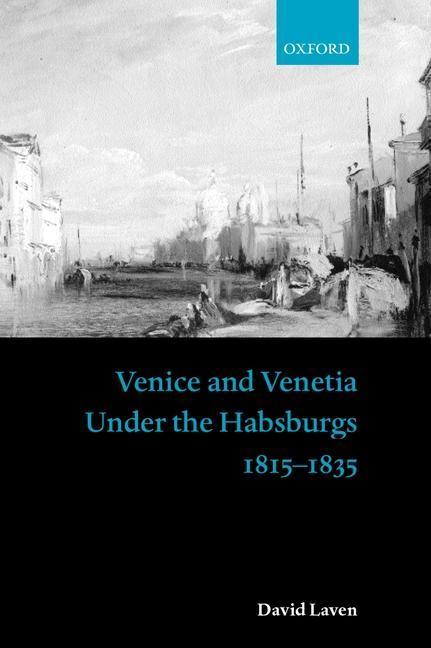 Venice and Venetia Under the Habsburgs: 1815-1835 als Buch
