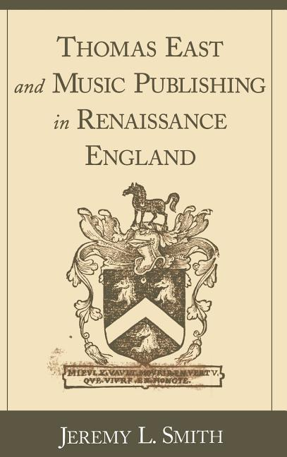 Thomas East and Music Publishing in Renaissance England als Buch