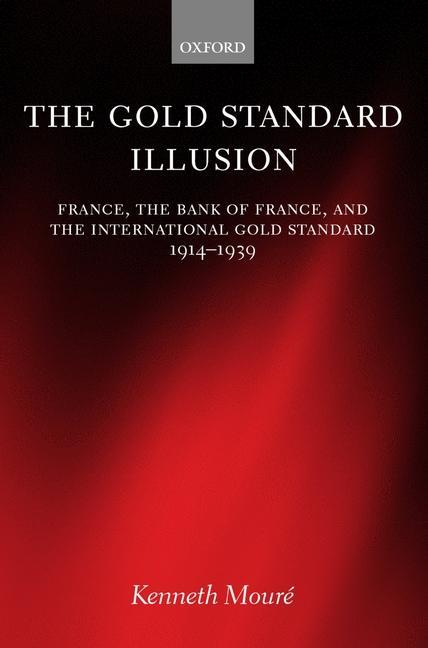 The Gold Standard Illusion: France, the Bank of France, and the International Gold Standard, 1914-1939 als Buch