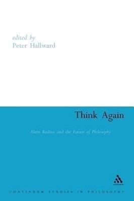 Think Again: Alain Badiou and the Future of Philosophy als Taschenbuch