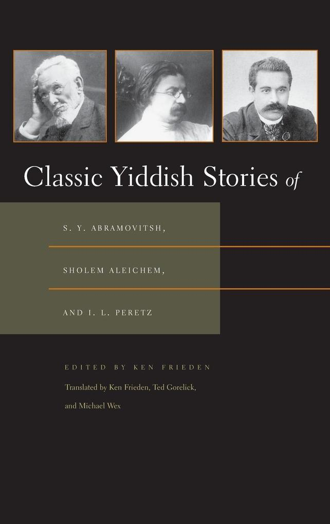 Classic Yiddish Stories of S. Y. Abramovitsh, Sholem Aleichem, and I. L. Peretz als Buch