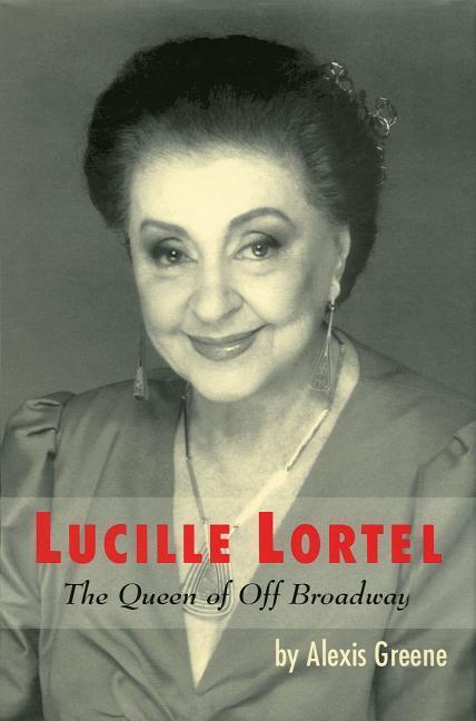 Lucille Lortel: The Queen of Off Broadway als Buch