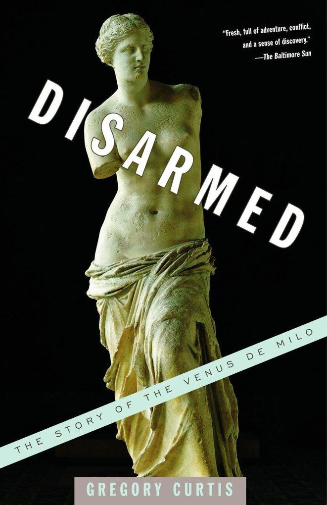 Disarmed: The Story of the Venus de Milo als Taschenbuch