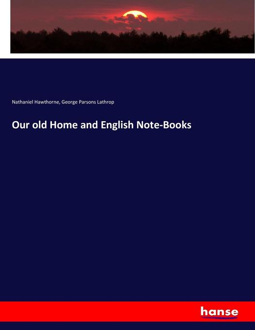 Our old Home and English Note-Books als Buch vo...