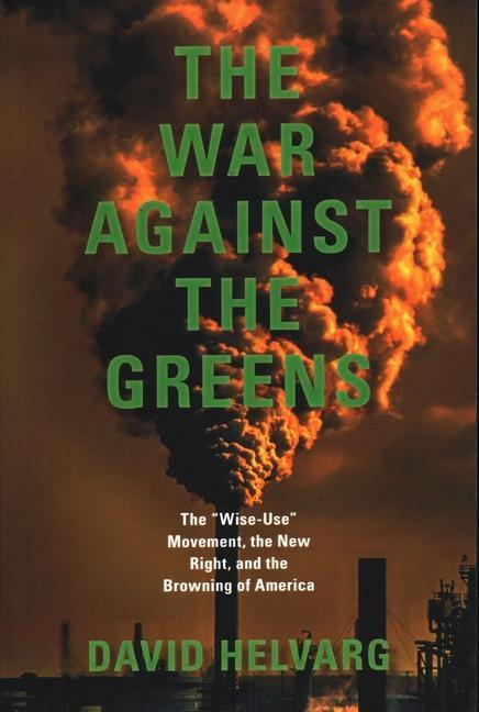 "The War Against the Greens: The ""Wise-Use"" Movement, the New Right and the Browning of America: Revised and Updated als Taschenbuch"