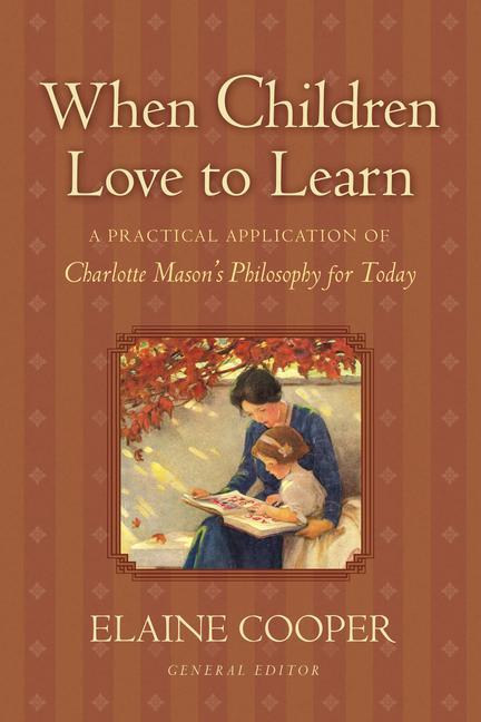 When Children Love to Learn: A Practical Application of Charlotte Mason's Philosophy for Today als Taschenbuch