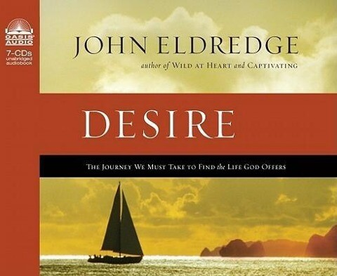 Desire: The Journey We Must Take to Find the Life God Offers als Hörbuch