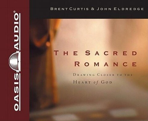 The Sacred Romance: Drawing Closer to the Heart of God als Hörbuch