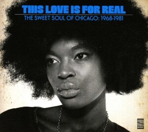 This Love Is For Real (Sweet Chicago Soul 1968-81)